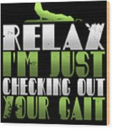 Relax Im Just Checking Out Your Gait Wood Print