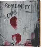 Remember Love Wood Print