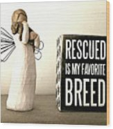 Rescued Is My Favorite Breed And The Angel Wood Print