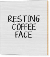 Resting Coffee Face-art By Linda Woods Wood Print