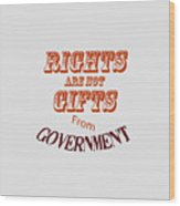 Rights Aae Not Gifts From Government 2004 Wood Print