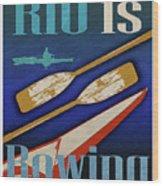 Rio Is Rowing Wood Print