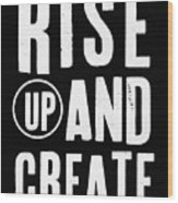 Rise Up And Create- Art By Linda Woods Wood Print
