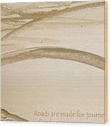 Road Is A Journey Wood Print