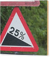 Road Sign Warning Of A 25 Percent Incline. Wood Print
