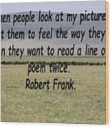 Robert Frank Quote Wood Print