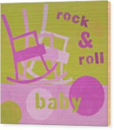Rock And Roll Baby Wood Print