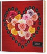 Roses For My Dear Love Wood Print