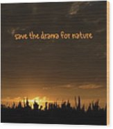Save The Drama For Nature Wood Print