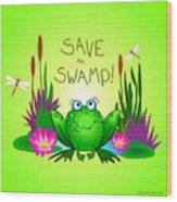 Save The Swamp Twitchy The Frog Wood Print