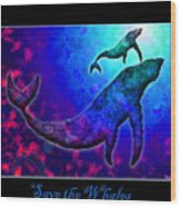 Save The Whales Wood Print