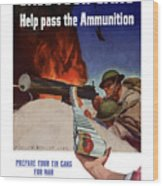 Save Your Cans - Help Pass The Ammunition Wood Print