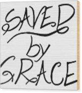 Saved By Grace Wood Print
