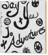 Say Yes To Adventures Wood Print