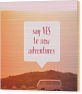 Say Yes To New Adventures Wood Print