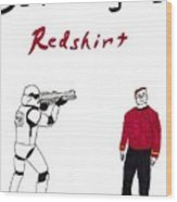 Schrodingers Redshirt Wood Print