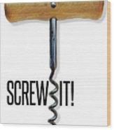 Screw It Corkscrew Poster Wood Print