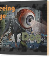 Seeing Eye Dog Wood Print