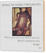 Seeing The World Through Zen Wood Print