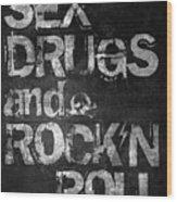 Sex Drugs And Rock N Roll Wood Print