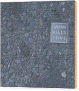 Shame Kills Love Wood Print