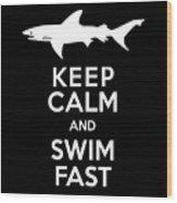 Shark Keep Calm And Swim Fast Wood Print