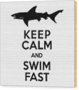Sharks Keep Calm And Swim Fast Wood Print