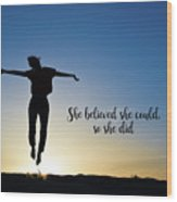 She Believed She Could So She Did Wood Print