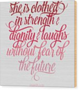 She Is Clothed Proverbs 31 25 Wood Print