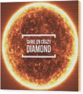 Shine On Crazy Diamond Wood Print