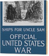 Ships For Uncle Sam - Ww1 Wood Print