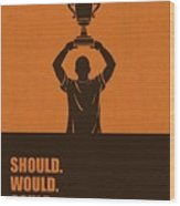 Should, Would, Could, Did Corporate Start-up Quotes Poster Wood Print
