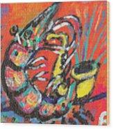 Shrimp On Sax Wood Print by Robert Wolverton Jr