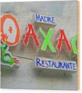Sign Of Madre Oaxacan Restaurant Wood Print