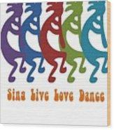 Sing Live Love Dance Tribal Kokopelli Wood Print