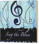 Sing The Blues Blue Wood Print