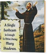 Single Sunbeam Quote By St. Francis Of Assisi Wood Print