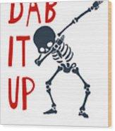 Skelleton Halloween Dabbing Funny Humor Easy Costume Dab It Up Everywhere Kids Children Dabbing Offi Wood Print