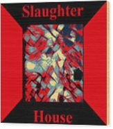 Slaughterhouse No. I Wood Print