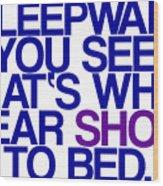 Sleepwalk So I Wear Shoes To Bed Wood Print by Jera Sky
