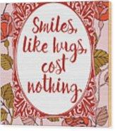 Smiles, Like Hugs, Cost Nothing Wood Print