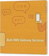 SMS Gateway - A smartest way to reach huge audience Wood Print