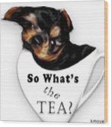 So What's The Tea? Wood Print