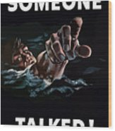 Someone Talked -- Ww2 Propaganda Wood Print