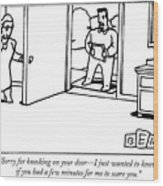 Sorry For Knocking On Your Door Wood Print