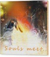 Souls Meet Wood Print