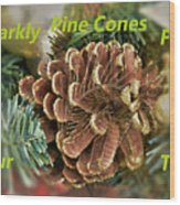 Sparkly Pine Cones For Your Tree  Wood Print