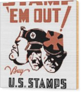 Stamp 'em Out - Ww2 Wood Print