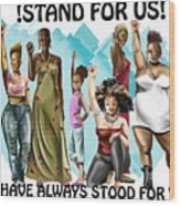 Stand For Us With Writing Wood Print