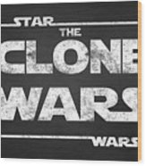 Star Wars The Clone Wars Chalkboard Typography Wood Print